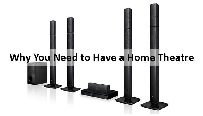 Why You Need to Have a Home Theatre