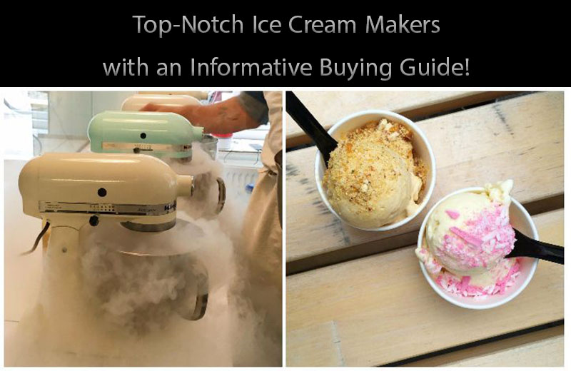 Top-Notch Ice Cream Makers with an Informative Buying Guide!